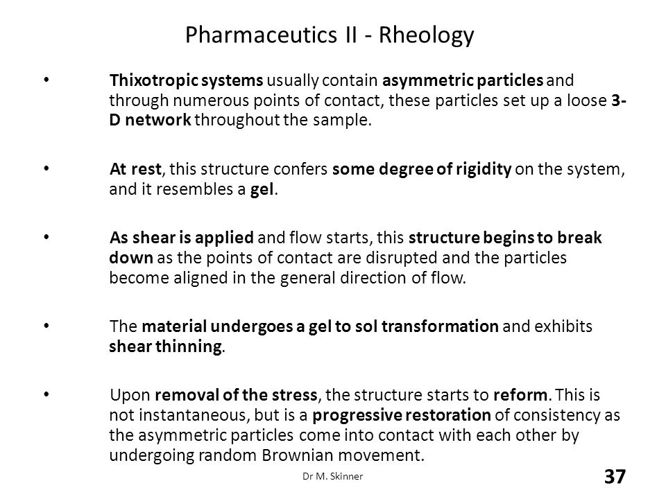 Pharmaceutics II - Rheology Thixotropic systems usually contain asymmetric particles and through numerous points of contact, these particles set up a