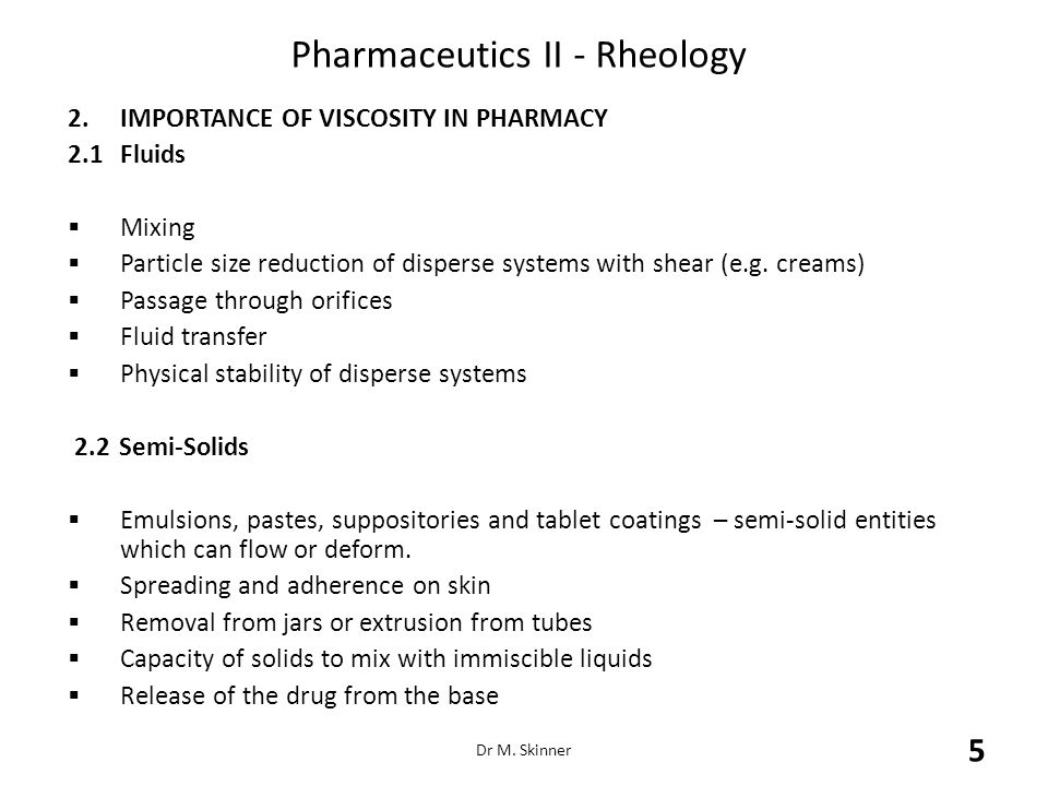 Pharmaceutics II - Rheology Visual perception The importance of viscosity in visual perception must be considered e.g.cream to hold its shape in a jar a lotion to pour a toothpaste to retain its ribbon shape on a brush.