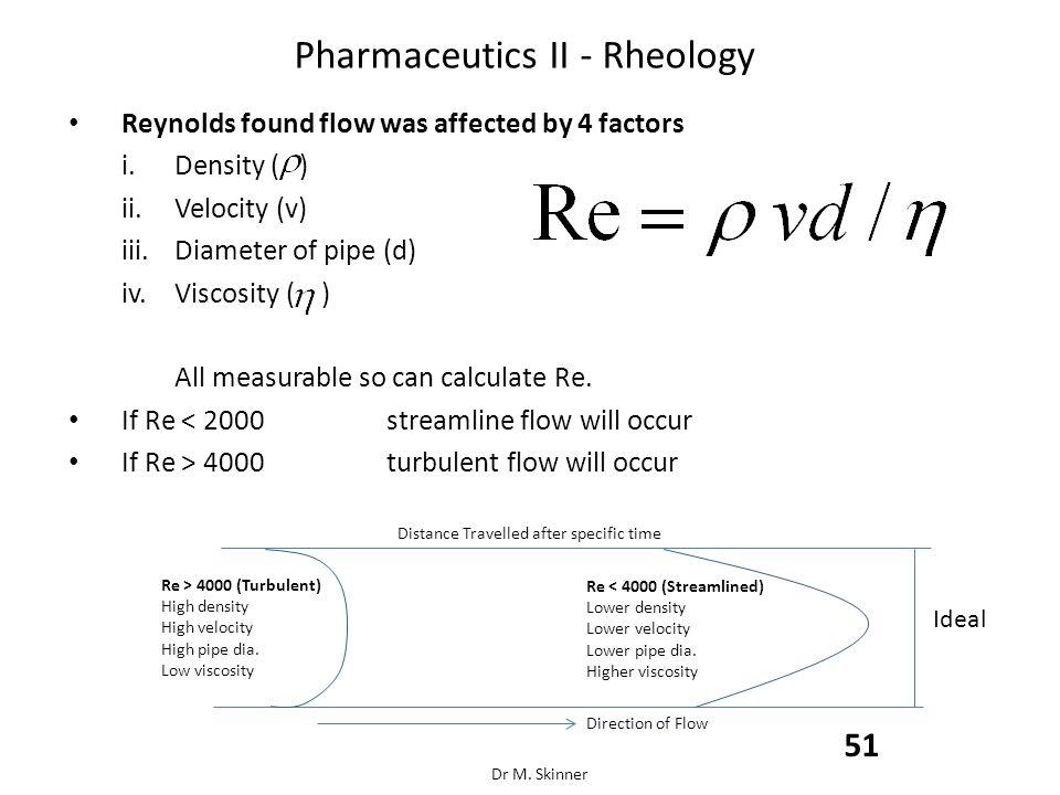 Pharmaceutics II - Rheology Reynolds found flow was affected by 4 factors i.Density ( ) ii.Velocity (v) iii.Diameter of pipe (d) iv.Viscosity ( ) All
