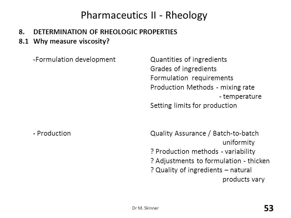 Pharmaceutics II - Rheology 8.DETERMINATION OF RHEOLOGIC PROPERTIES 8.1Why measure viscosity? -Formulation developmentQuantities of ingredients Grades