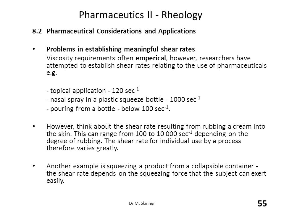 Pharmaceutics II - Rheology 8.2Pharmaceutical Considerations and Applications Problems in establishing meaningful shear rates Viscosity requirements o