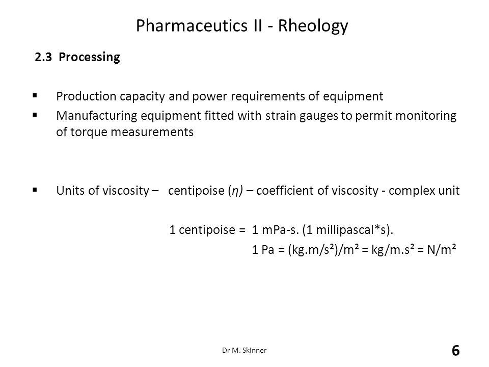 Pharmaceutics II - Rheology 2.3 Processing  Production capacity and power requirements of equipment  Manufacturing equipment fitted with strain gaug