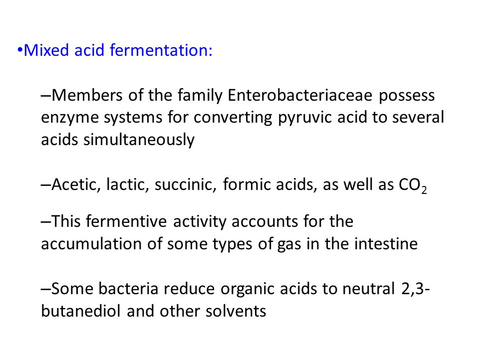 Mixed acid fermentation: – Members of the family Enterobacteriaceae possess enzyme systems for converting pyruvic acid to several acids simultaneously
