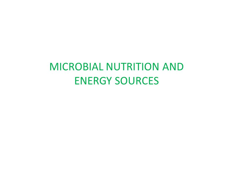 MICROBIAL NUTRITION AND ENERGY SOURCES