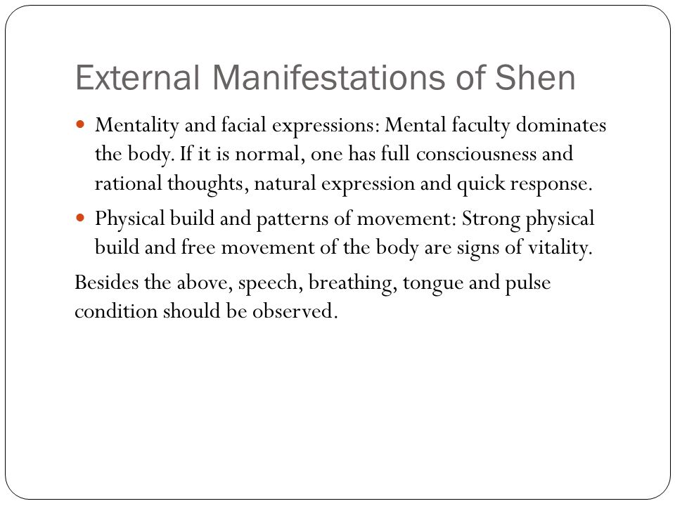 "External Manifestations of Shen TCM emphasizes that ""the body build and shen stay together"", i.e. when the body build is strong, shen is vigorous. She"