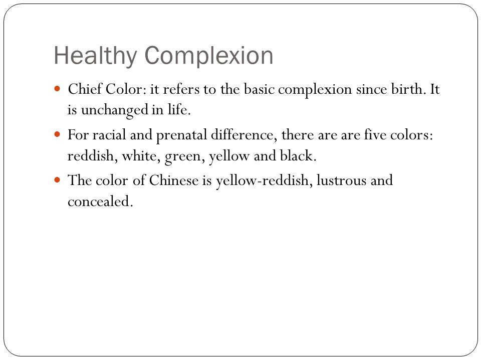 Healthy Complexion It refers to the color and luster of the complexion of healthy people.