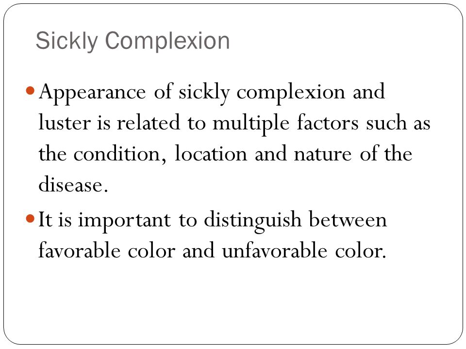 Healthy Complexion The secondary color of the complexion changes temporarily under the influence of external factors (such as season, day and night and climate).