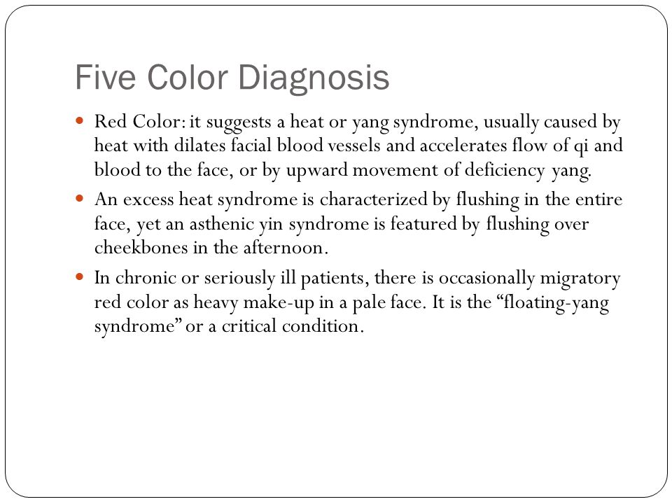 Five Color Diagnosis Sickly complexion has five color: red, white, yellow, green and black, seen in disorders of the zang-fu organs. According to TCM,
