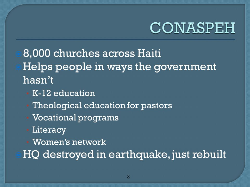 8  8,000 churches across Haiti  Helps people in ways the government hasn't K-12 education Theological education for pastors Vocational programs Lite