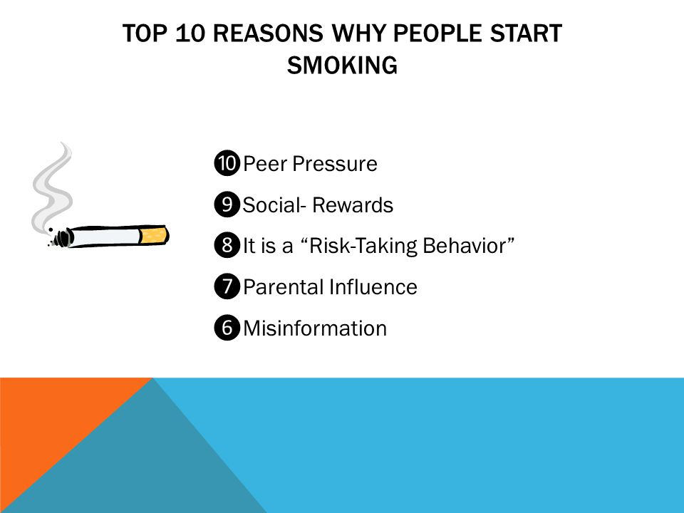 TOP 10 REASONS CONTINUED… ❺ Genetic Predisposition ❹ Advertising ❸ Self-Medication ❷ Media Influences ❶ Stress Reliever