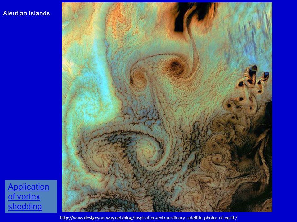 http://www.designyourway.net/blog/inspiration/extraordinary-satellite-photos-of-earth/ Aleutian Islands Application of vortex shedding