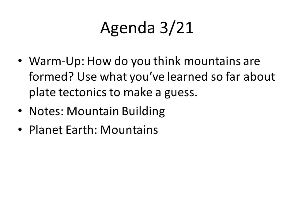 Agenda 3/21 Warm-Up: How do you think mountains are formed.