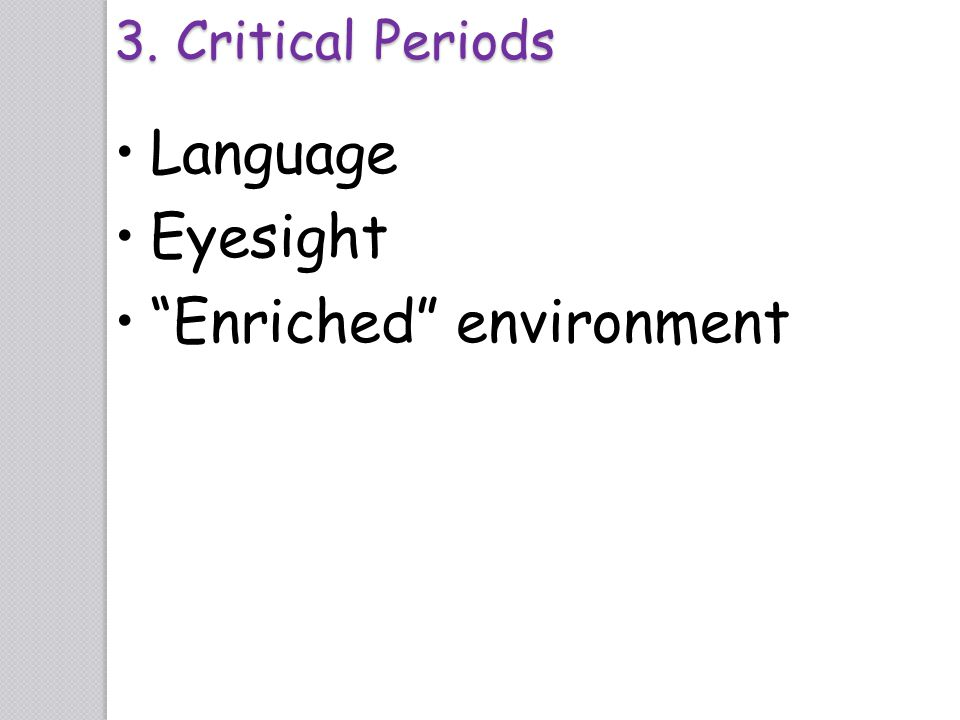 "Language Eyesight ""Enriched"" environment 3. Critical Periods"