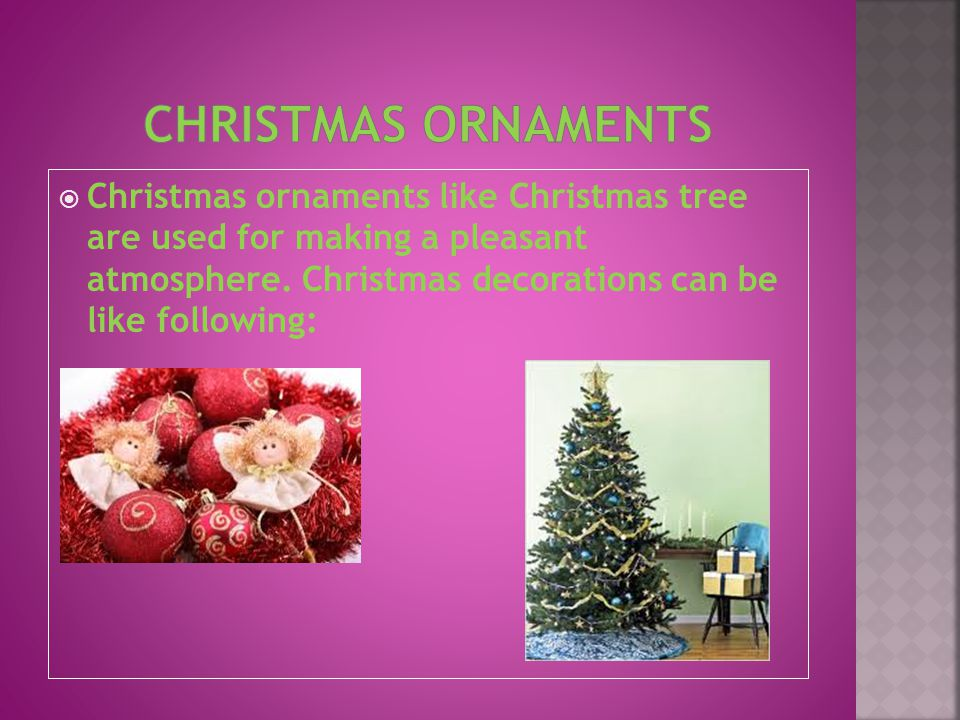  Christmas ornaments like Christmas tree are used for making a pleasant atmosphere.