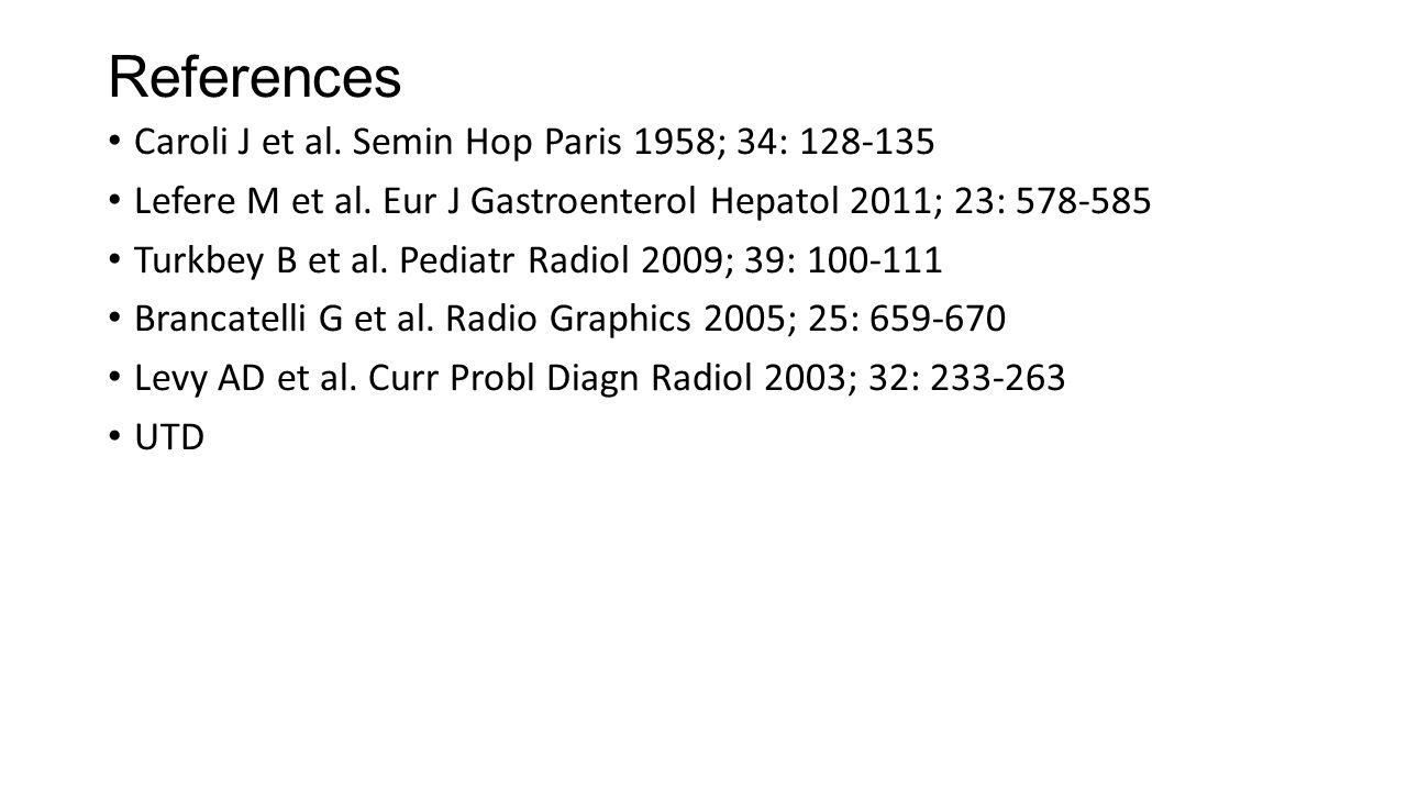 References Caroli J et al. Semin Hop Paris 1958; 34: 128-135 Lefere M et al.