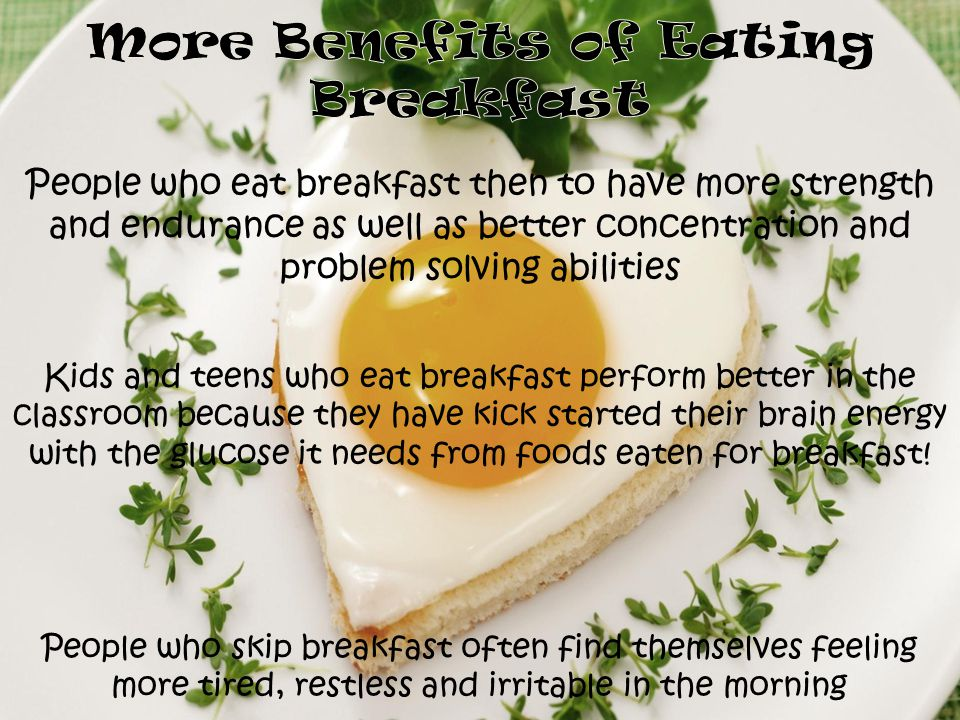 Skipping breakfast will NOT help your body to lose weight Adults who eat breakfast are less likely to be obese and also less likely to overeat the res