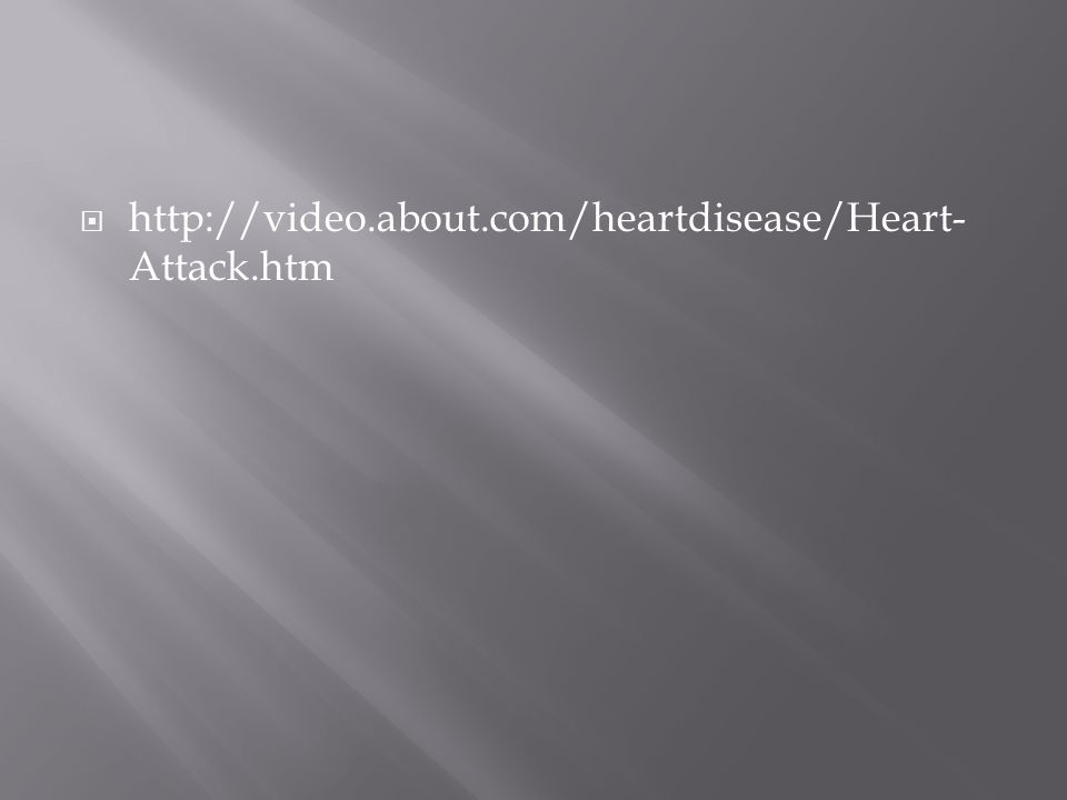  http://video.about.com/heartdisease/Heart- Attack.htm