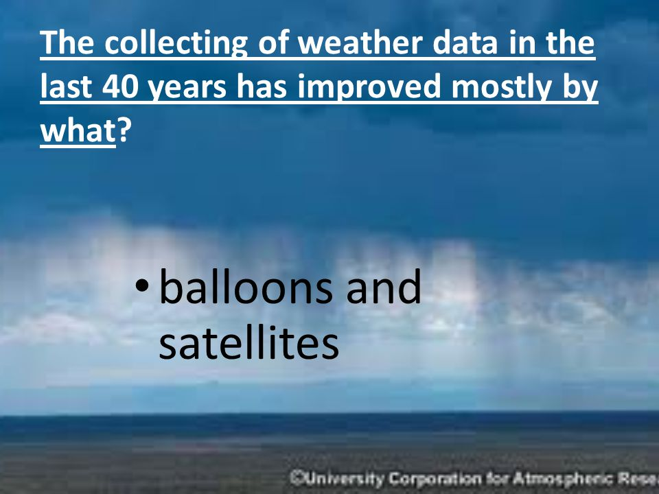 The collecting of weather data in the last 40 years has improved mostly by what.