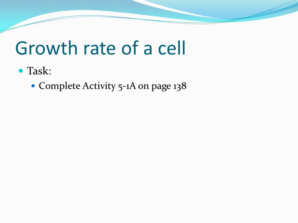 Growth rate of a cell Task: Complete Activity 5-1A on page 138