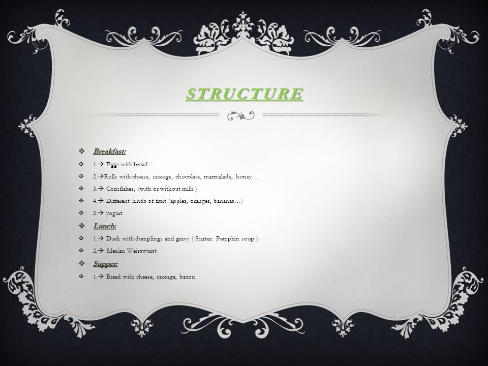 STRUCTURE  Breakfast:  1.  Eggs with bread  2.