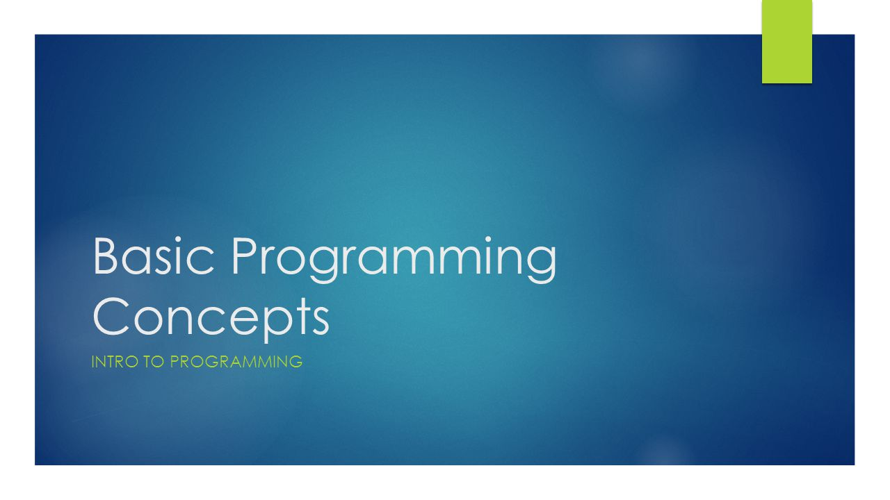 Basic Programming Concepts INTRO TO PROGRAMMING