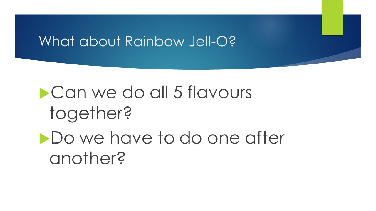 What about Rainbow Jell-O?  Can we do all 5 flavours together?  Do we have to do one after another?