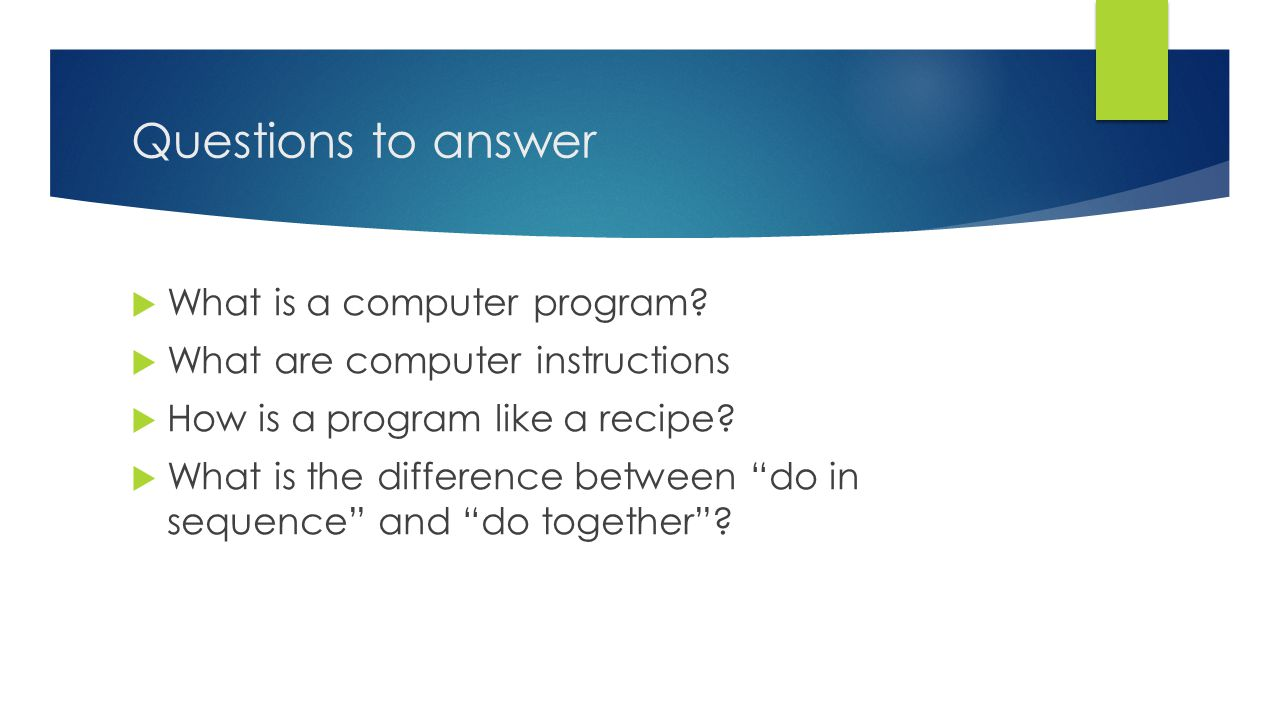 Basic Programming Concepts INTRO TO PROGRAMMING. Questions to ...