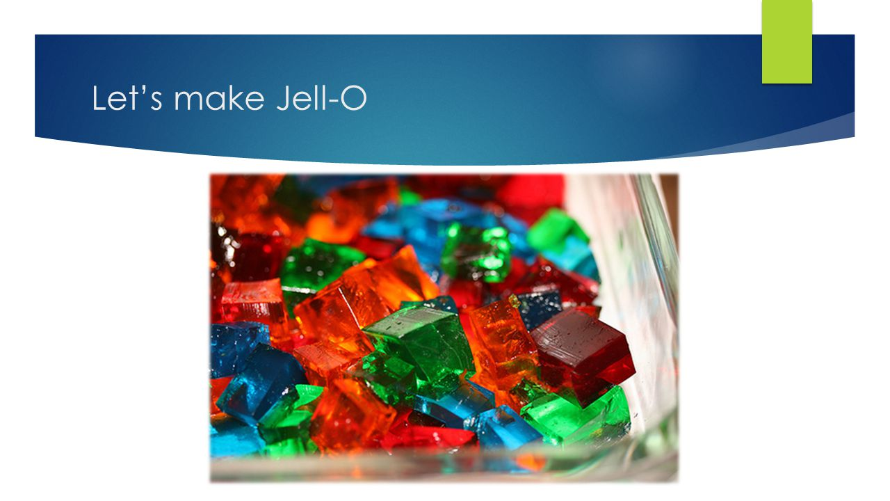 Let's make Jell-O