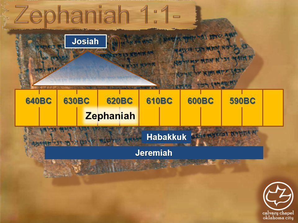 640BC630BC620BC610BC600BC590BC Zephaniah Jeremiah Habakkuk Josiah