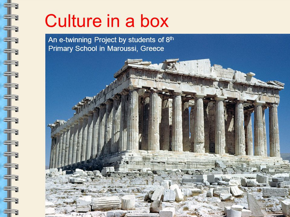 Culture in a box An e-twinning Project by students of 8 th Primary School in Maroussi, Greece