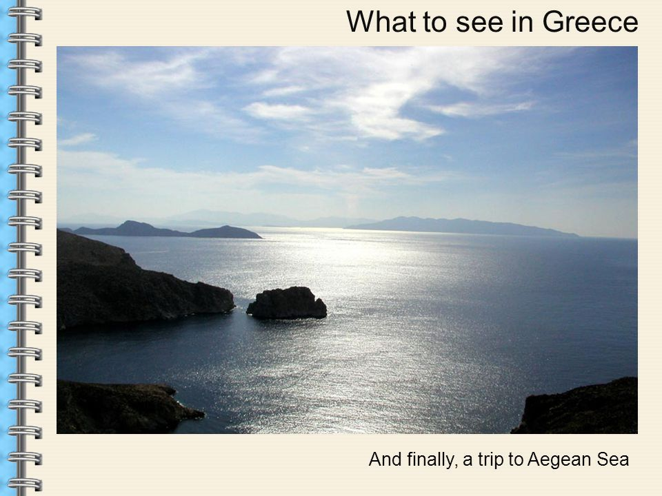 What to see in Greece And finally, a trip to Aegean Sea