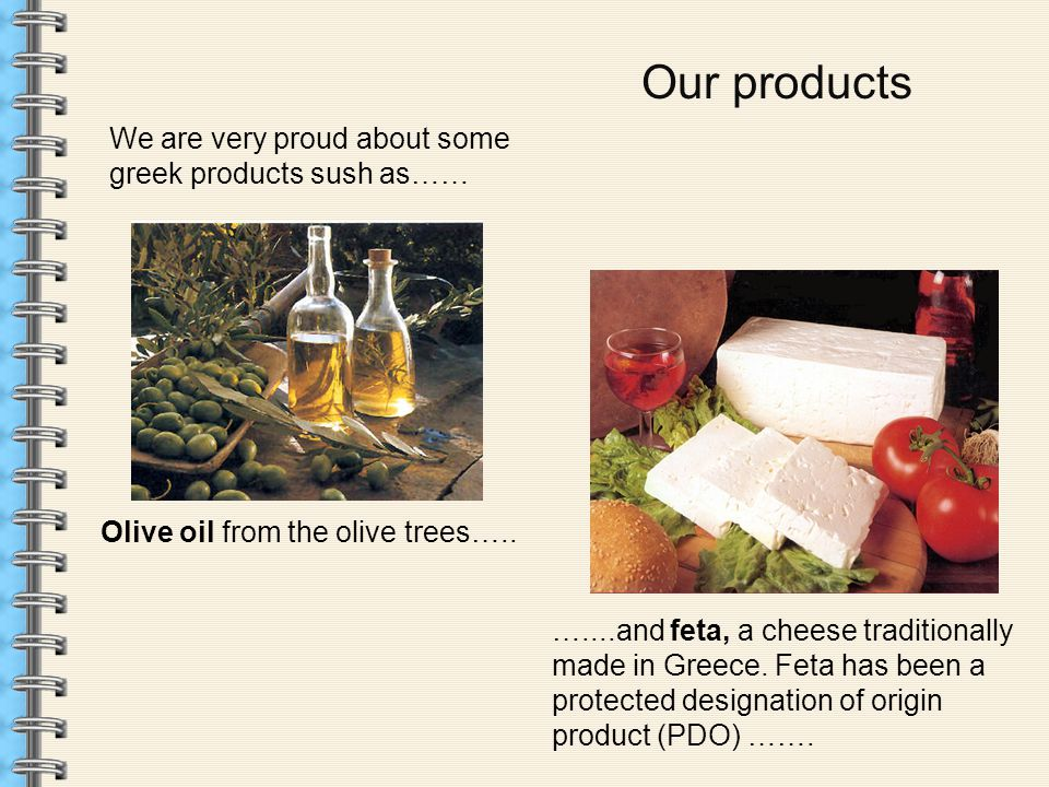Our products We are very proud about some greek products sush as…… Olive oil from the olive trees…..