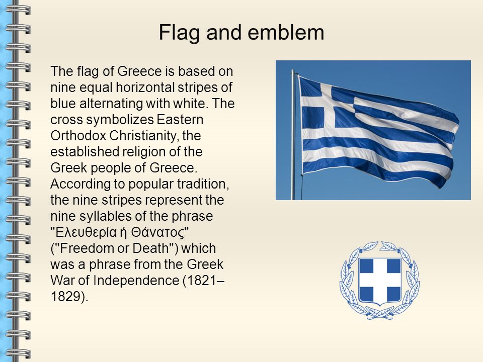 Flag and emblem The flag of Greece is based on nine equal horizontal stripes of blue alternating with white.