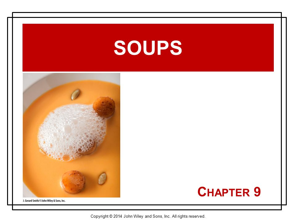 Copyright © 2014 John Wiley and Sons, Inc. All rights reserved. C HAPTER 9 SOUPS