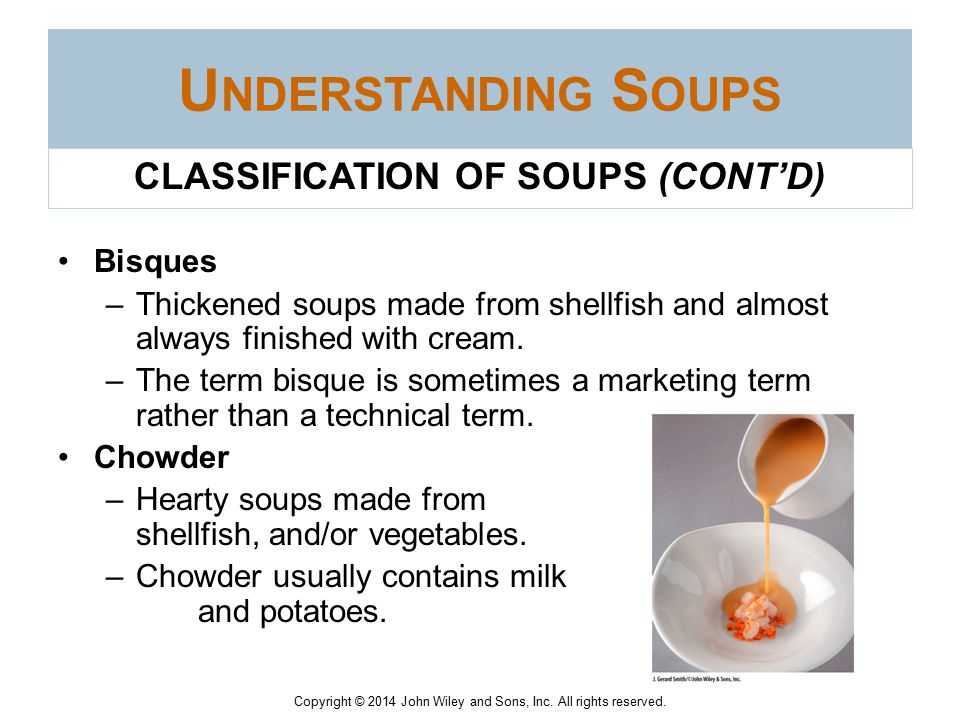 Copyright © 2014 John Wiley and Sons, Inc. All rights reserved. U NDERSTANDING S OUPS Thick soups: opaque soups thickened either by adding a thickenin