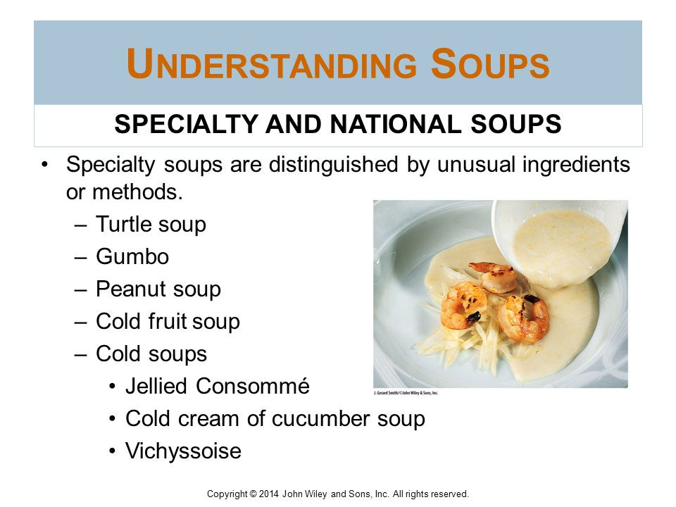 Copyright © 2014 John Wiley and Sons, Inc. All rights reserved. U NDERSTANDING S OUPS Potage : Potage is a term sometimes associated with thick, heart