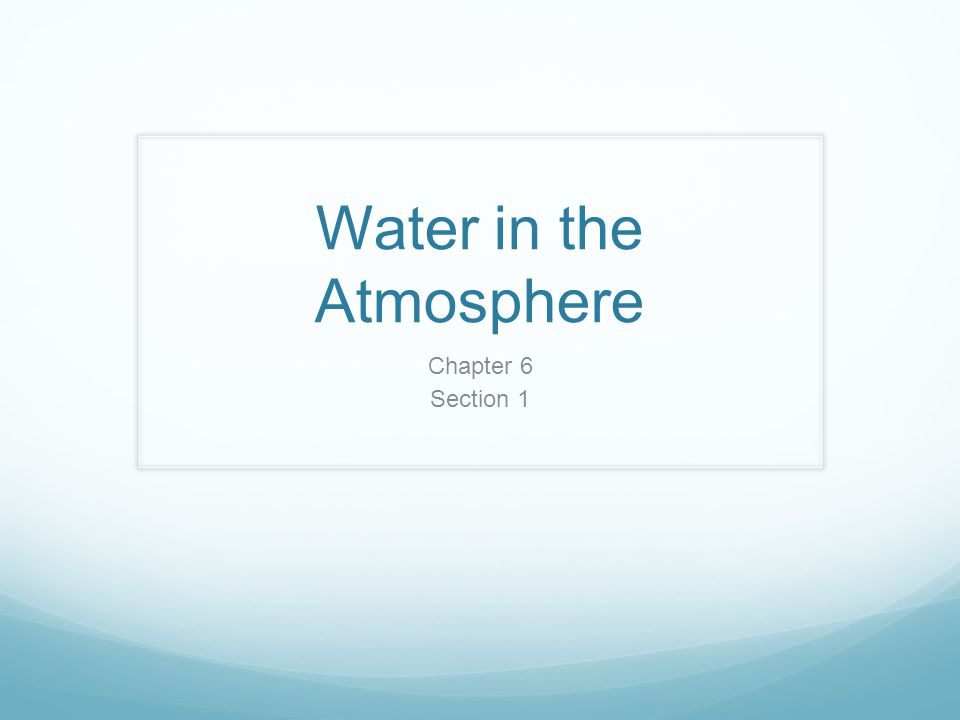 Water in the Atmosphere Chapter 6 Section 1