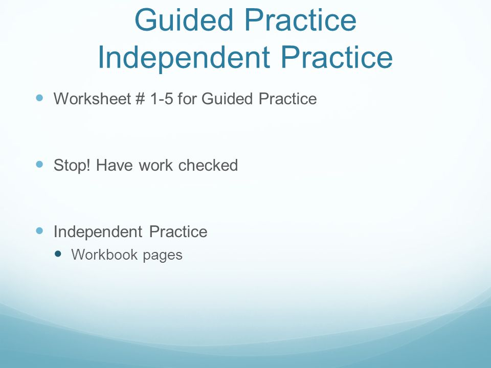 Guided Practice Independent Practice Worksheet # 1-5 for Guided Practice Stop.