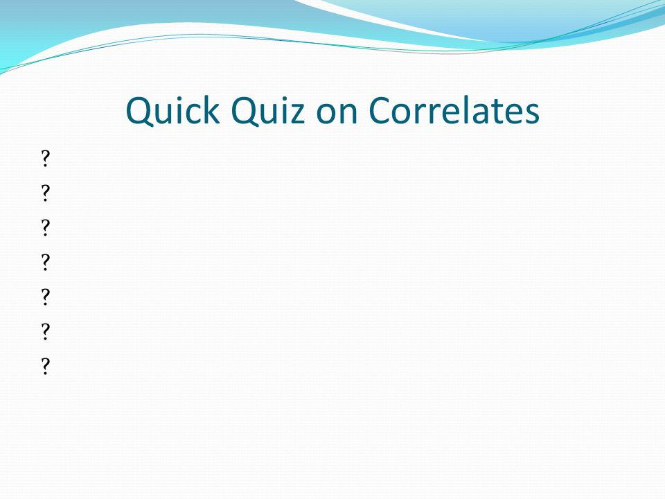 Quick Quiz on Correlates ??????????????
