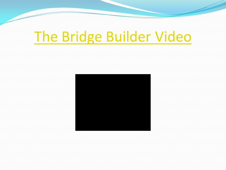 The Bridge Builder Video