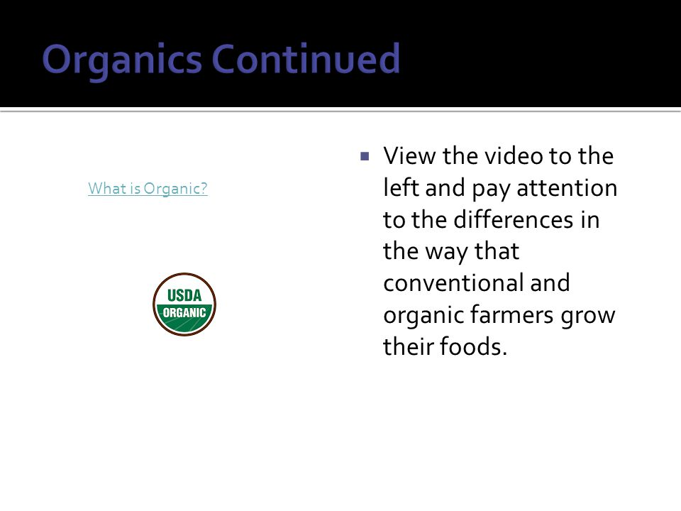  View the video to the left and pay attention to the differences in the way that conventional and organic farmers grow their foods.