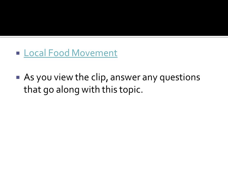  Local Food Movement Local Food Movement  As you view the clip, answer any questions that go along with this topic.