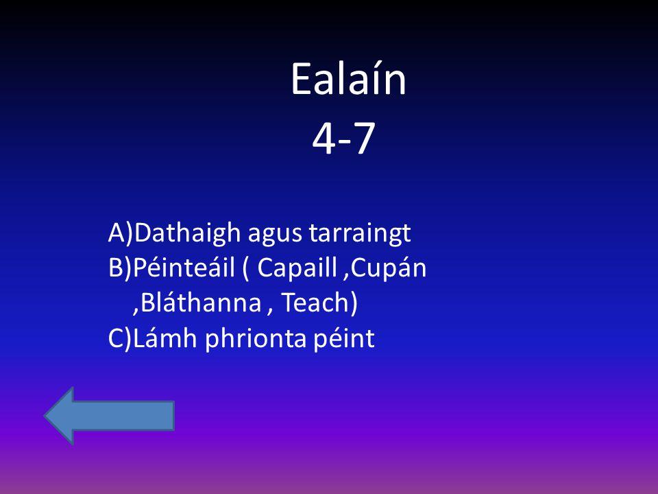 Ealaín 4-7 A)Dathaigh agus tarraingt B)Péinteáil ( Capaill,Cupán,Bláthanna, Teach) C)Lámh phrionta péint
