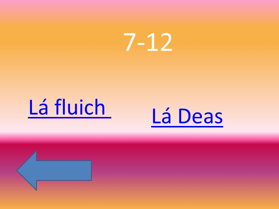 7-12 Lá fluich Lá Deas