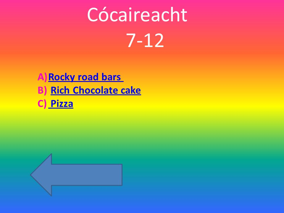 Cócaireacht 7-12 A)Rocky road barsRocky road bars B) Rich Chocolate cakeRich Chocolate cake C) Pizza Pizza