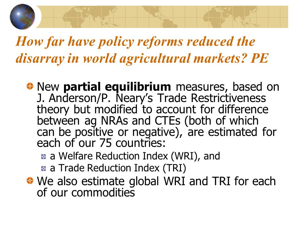 How far have policy reforms reduced the disarray in world agricultural markets? PE New partial equilibrium measures, based on J. Anderson/P. Neary's T