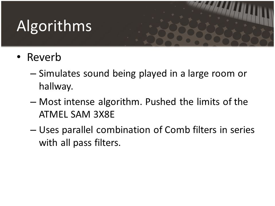 Algorithms Reverb – Simulates sound being played in a large room or hallway.