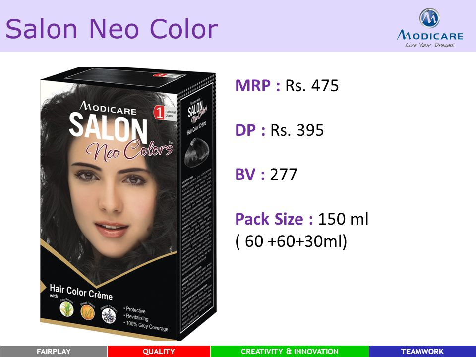 FAIRPLAYQUALITYCREATIVITY & INNOVATIONTEAMWORK Salon Neo Color MRP : Rs. 475 DP : Rs. 395 BV : 277 Pack Size : 150 ml ( 60 +60+30ml)