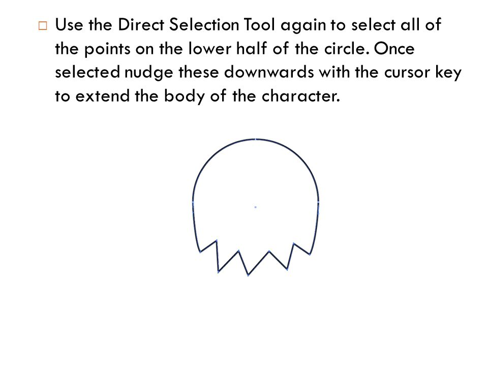  Use the Direct Selection Tool again to select all of the points on the lower half of the circle.