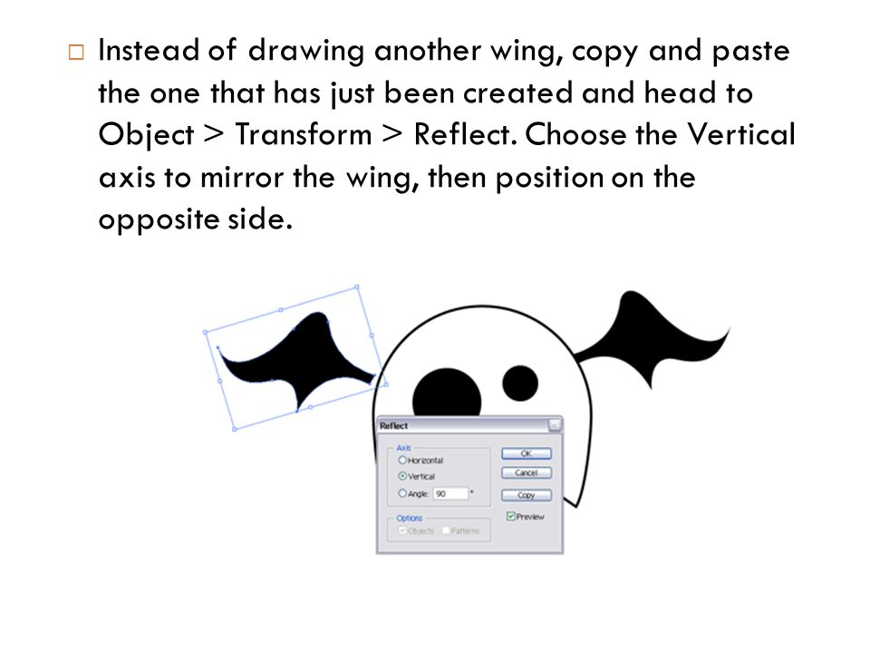  Instead of drawing another wing, copy and paste the one that has just been created and head to Object > Transform > Reflect.